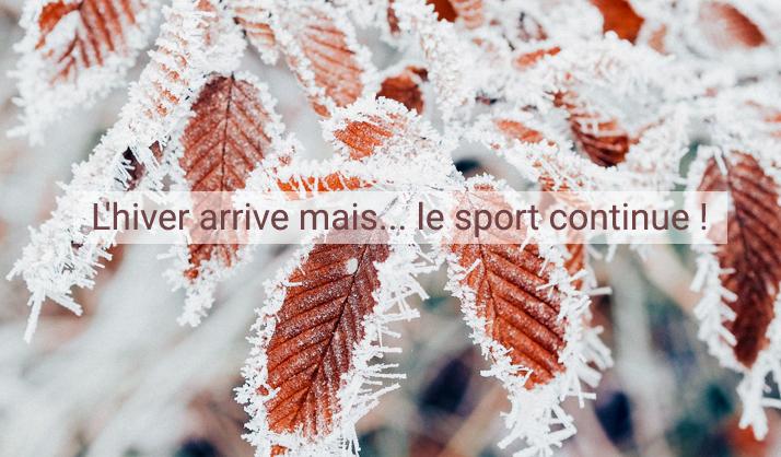 L'hiver arrive mais… le sport continue !